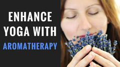 Enhance Yoga With Aromatherapy