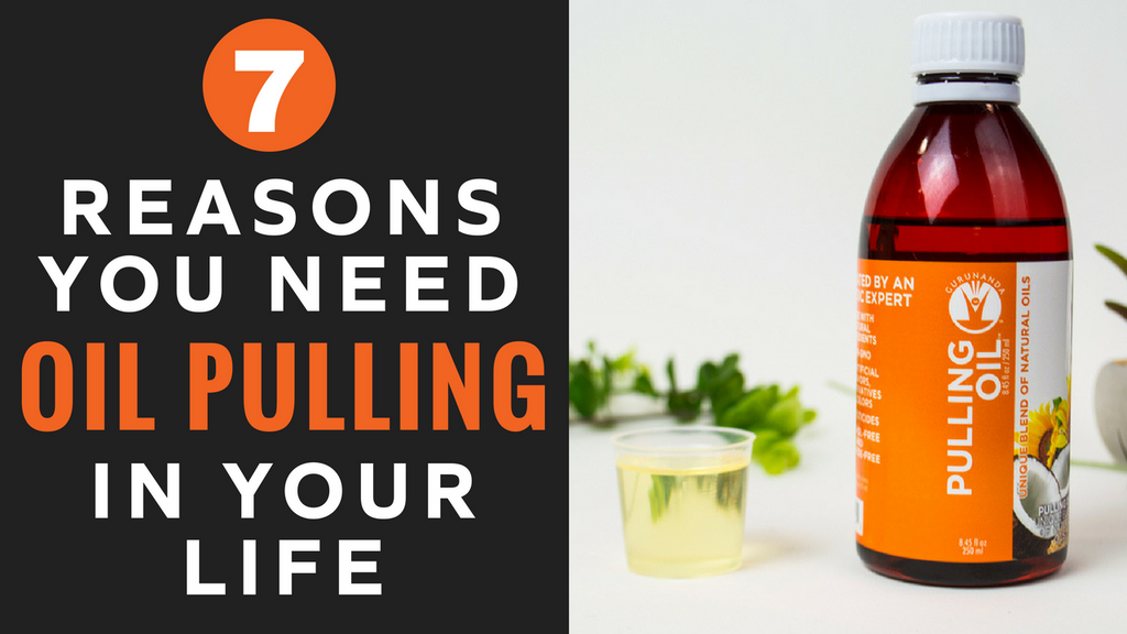 7 Reasons Why You Need Oil Pulling in Your Life