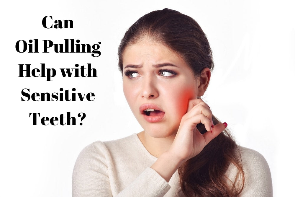 Can Oil Pulling Help with Sensitive Teeth?  Guru Answers