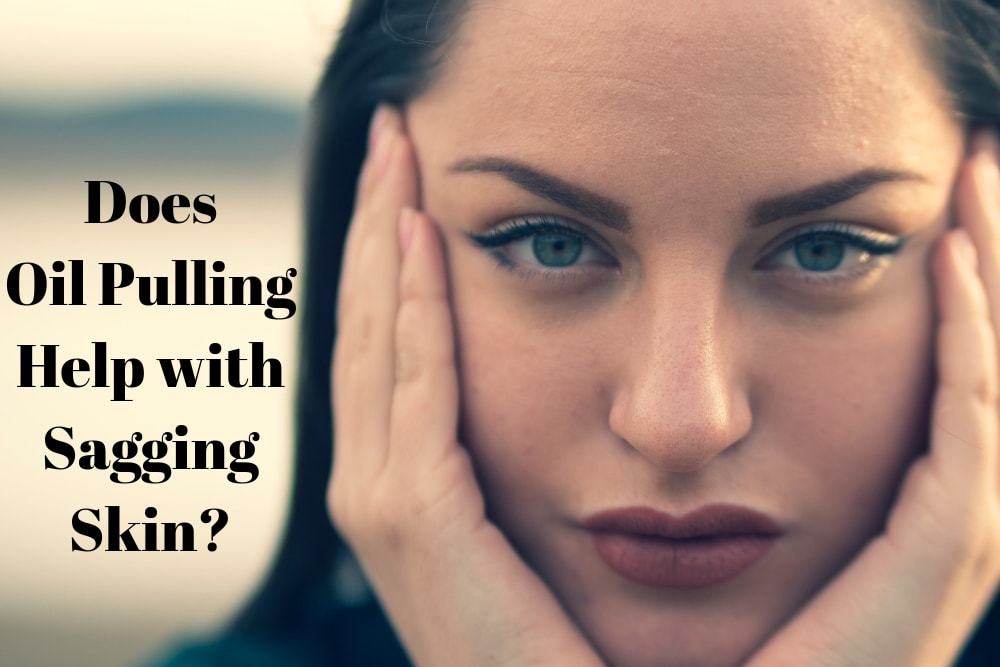 Does Oil Pulling Help with Sagging Skin?