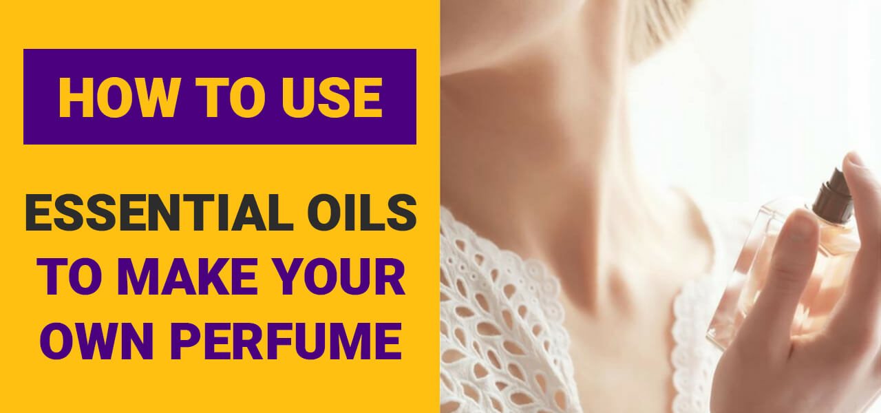 How to Use Essential Oils to Make Your Own Perfume