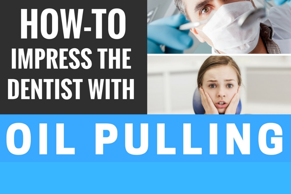 How to Impress the Dentist with Oil Pulling