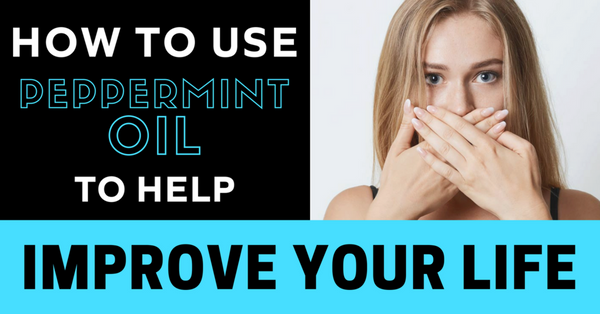 How to Use Peppermint Essential Oil to Improve Your Life