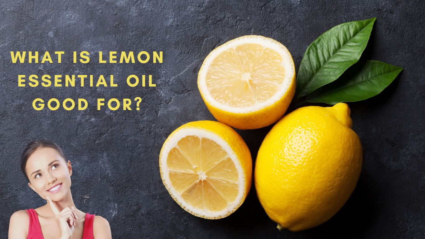 What is Lemon Essential Oil Good For?