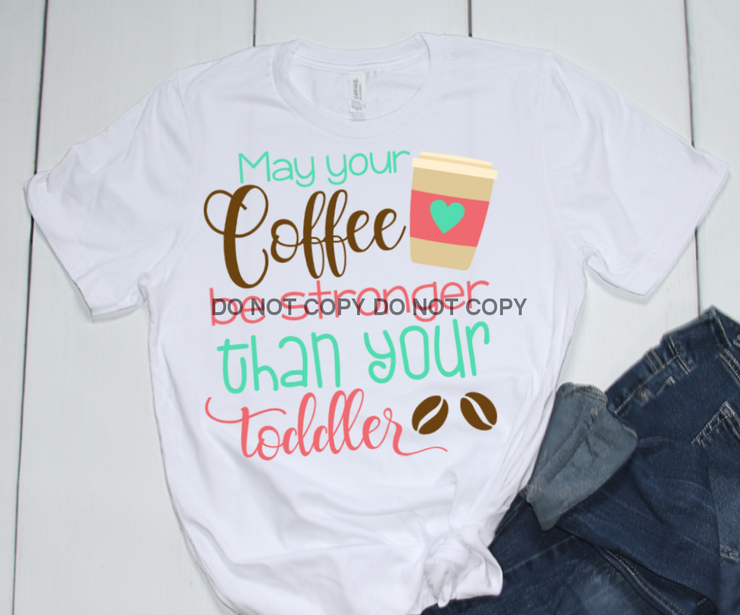 Coffee Stronger Than Your Toddler Sublimation Transfer