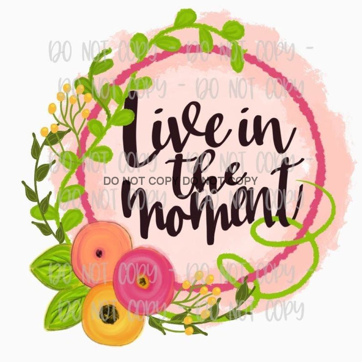 Live In The Moment Sublimation Transfer