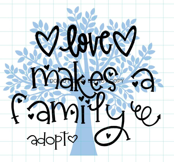 Loves Makes A Family Adoption Sublimation Transfer