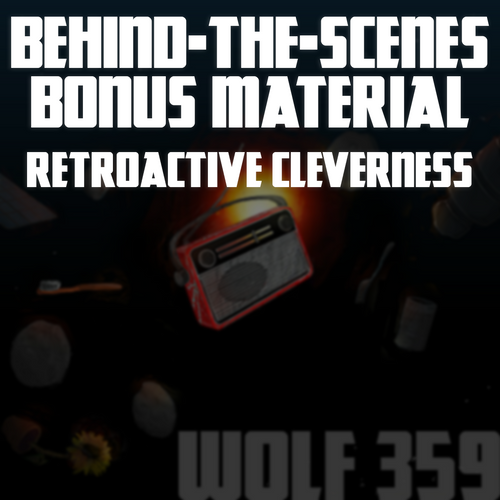 Behind-The-Scenes Bonus Material - Retroactive Cleverness - Wolf 359's Making-Of Companion Podcast! (1.25GB Digital Download)