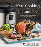 Keto Cooking with Your Instant Pot: Recipes for Fast and Flavorful Ketogenic Meals