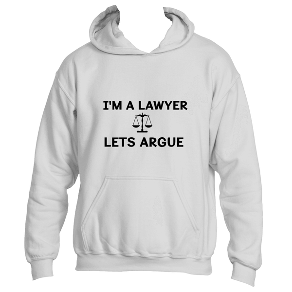 I'm A Lawyer Lets Argue Hoodie