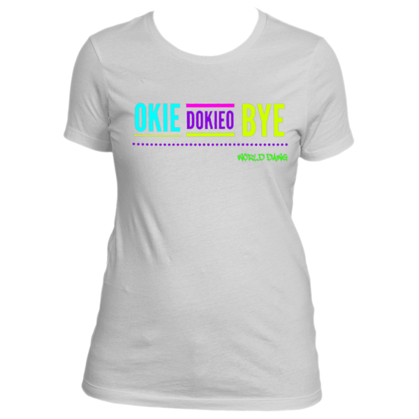 Okiedokieo Bye Ladies Tee by World Dawg