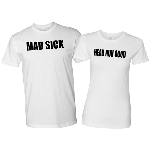 Mad Sick Head Nuh Good Couples Tee