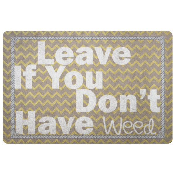 Leave If You Don't Have Weed Doormat