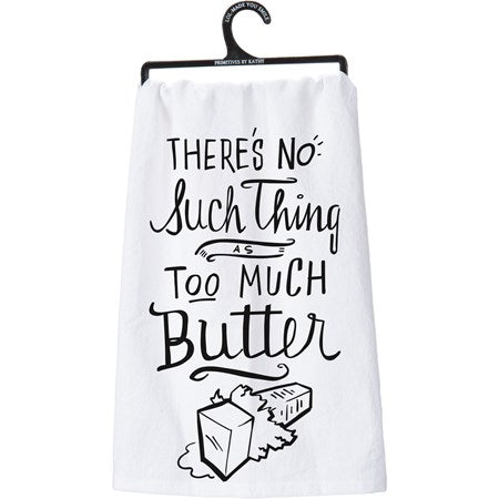 No Such Thing As Too Much Butter -Dish Towel