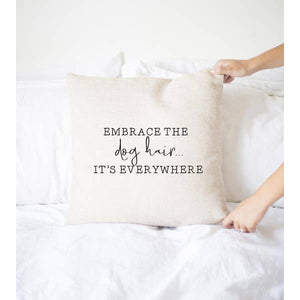 Embrace The Dog Hair... Pillow Cover