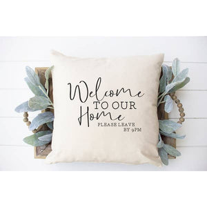 Welcome To Our Home.. Pillow Cover