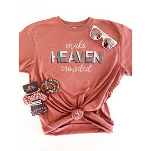 Make Heaven Crowded Tee