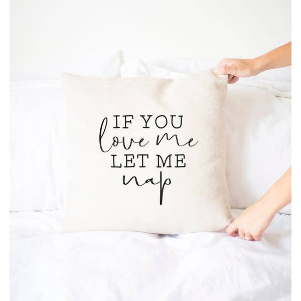 If You Love Me Let Me Nap Pillow Cover