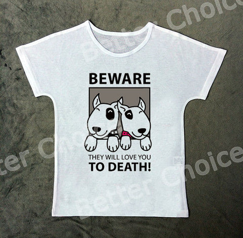 Bull Terrier Beware They Will Love You To Death Women's T-Shirt