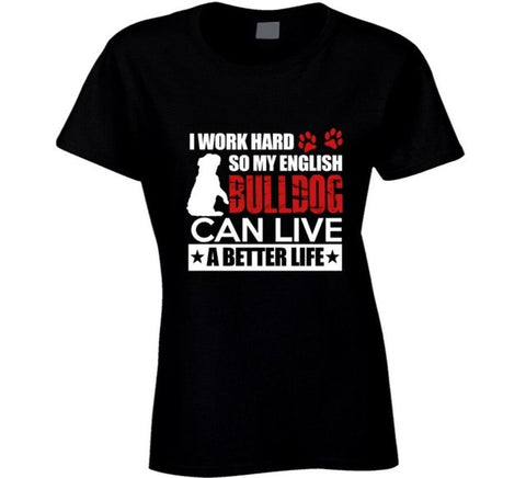 I Work Hard My English Bulldog Live Better Life Women's T-Shirt