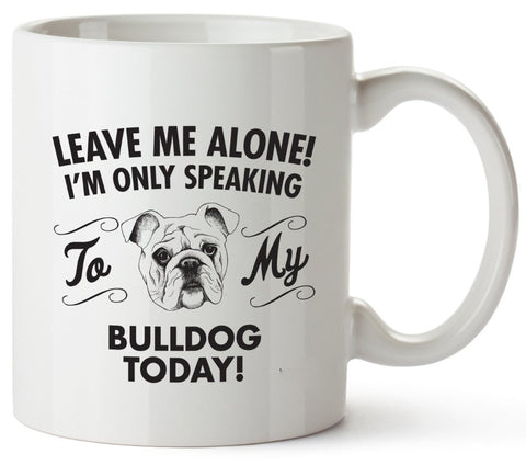 Leave Me Alone Only Speaking to My Bulldog Coffee Mug