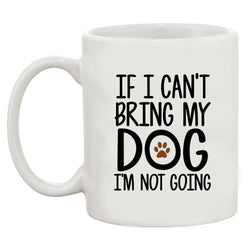 If I Can't Bring My Dog I'm Not Going Coffee Mug