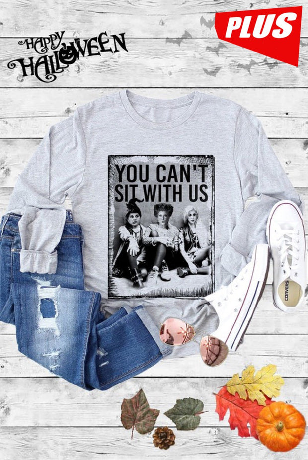 YOU CAN'T SIT WITH US - PLUS SIZE LONGSLEEVE