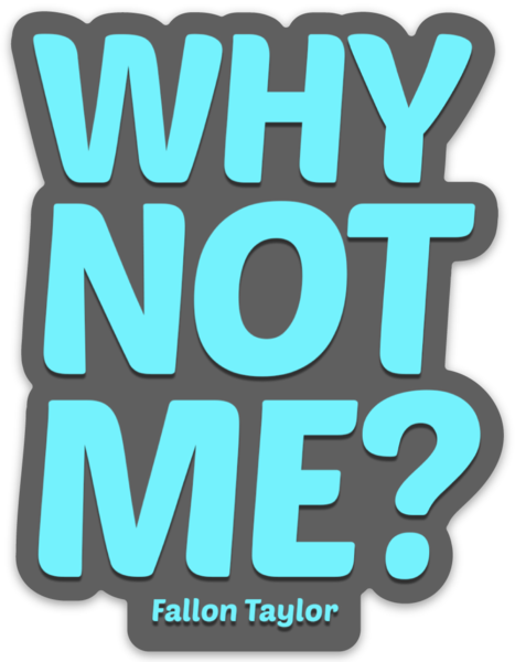 WHY NOT ME STICKER