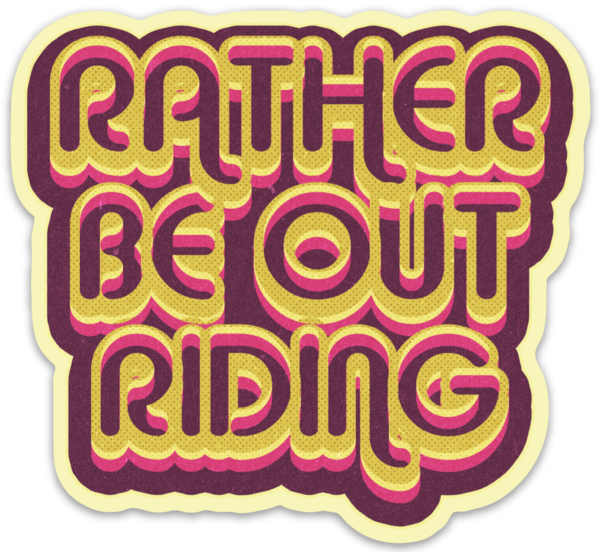 RATHER BE OUT RIDING STICKER