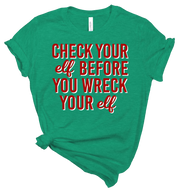 CHECK YOUR ELF BEFORE YOU WRECK YOUR ELF - GREEN TEE*