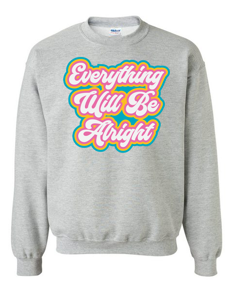 EVERYTHING WILL BE ALRIGHT - ATHLETIC GRAY PULLOVER*