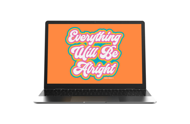 EVERYTHING WILL BE ALRIGHT - SCREEN SAVER