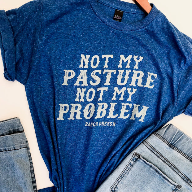 NOT MY PASTURE NOT MY PROBLEM - COBALT TEE