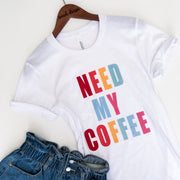 NEED MY COFFEE - TEE