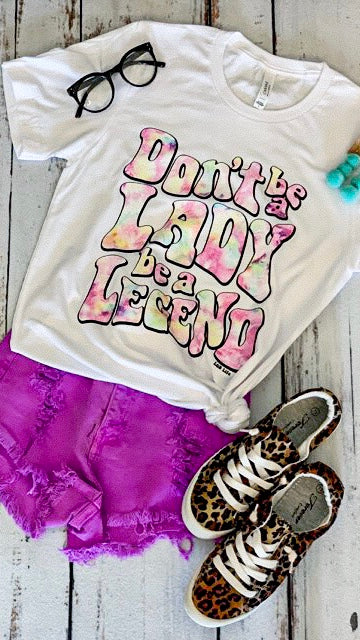 DON'T BE A LEGEND BE A LADY - WHITE TEE