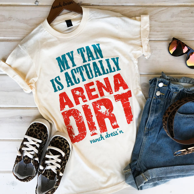 MY TAN IS ACTUALLY ARENA DIRT - CREAM TEE