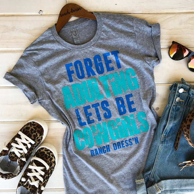FORGET ADULTING, LET'S BE COWGIRLS - GRAY TEE