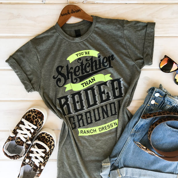 YOU'RE SKETCHIER THAN RODEO GROUND - OLIVE TEE