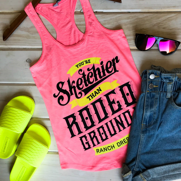 YOU'RE SKETCHIER THAN RODEO GROUND - NEON PINK TANK