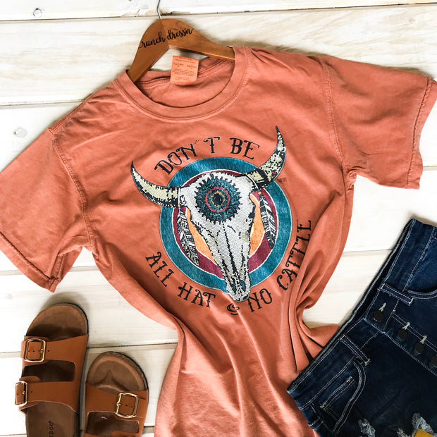 DON'T BE ALL HAT AND NO CATTLE - RUST TEE*