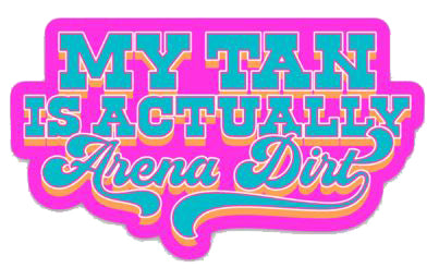 MY TAN IS ACTUALLY ARENA DIRT STICKER