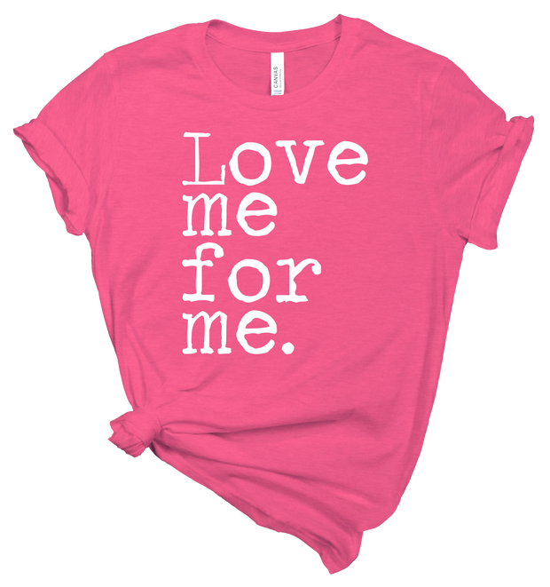 LOVE ME FOR ME - HOT PINK TEE
