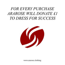 For every purchase Ararose will donate £1 to Dress for Success