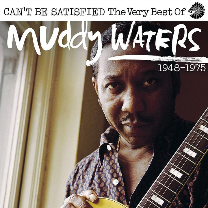 Can't Be Satisfied: The Very Best Of Muddy Waters New 2CD Set Available March 16, 2018