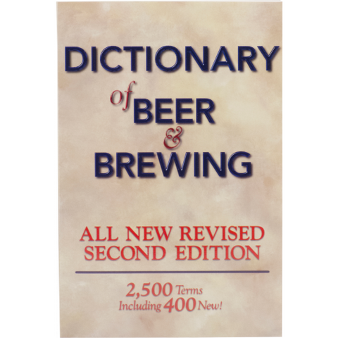Dictionary of Beer and Brewing: 2,500 Words With More Than 400 New Terms - Brew My Beers