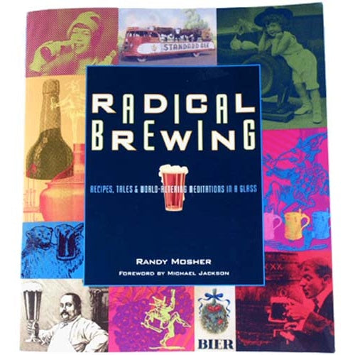 Radical Brewing: Recipes, Tales and World-Altering Meditations in a Glass - Brew My Beers