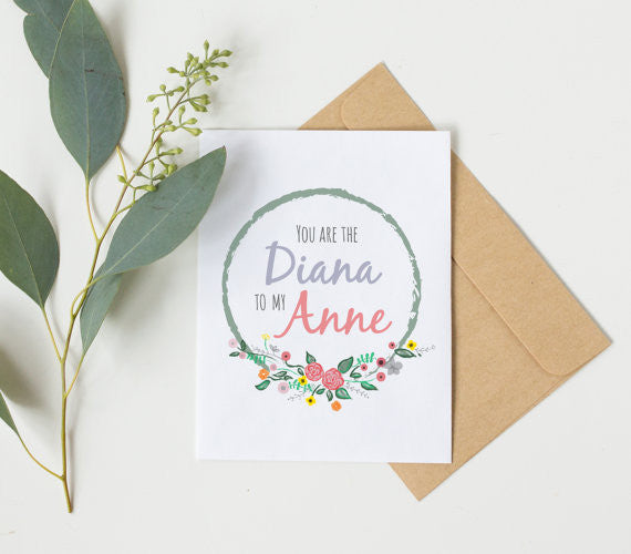 You Are The Diana To My Anne ~ Greeting Card