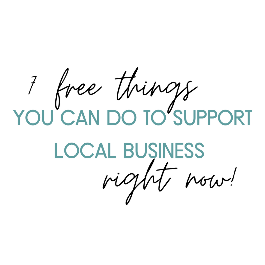 7 Free Things You Can Do To Support Local Businesses Right NOW!