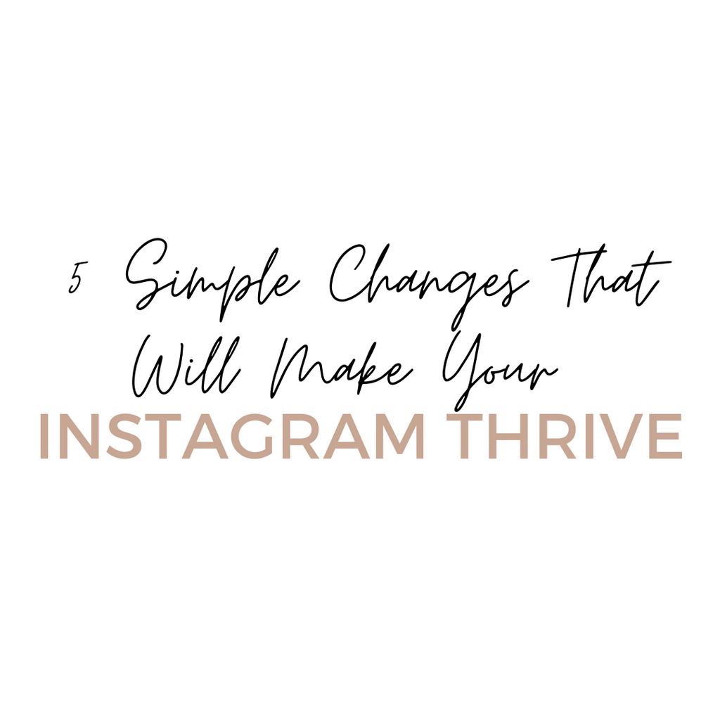 5 Simple Changes That Will Make Your Instagram Thrive