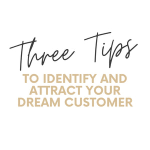 3 Tips to Identify and Attract Your Dream Customer